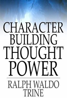character-building-thought-power-ralph-waldo-trine