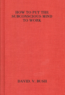 how-to-put-the-subconscious-mind-to-work-david-v-bush