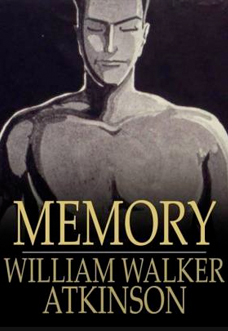 memory-how-to-train-develop-and-use-it-william-walker-atkinson