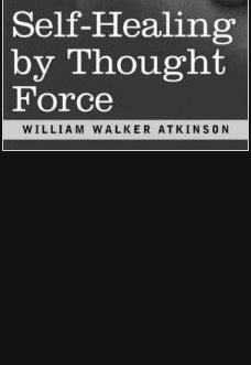 self-healing-by-thought-force-william-walker-atkinson